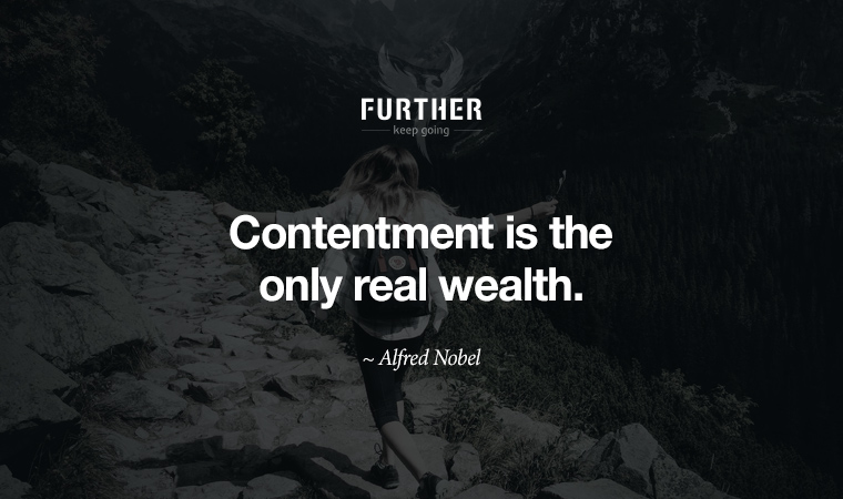 Contentment is the only real wealth. ~ Alfred Nobel