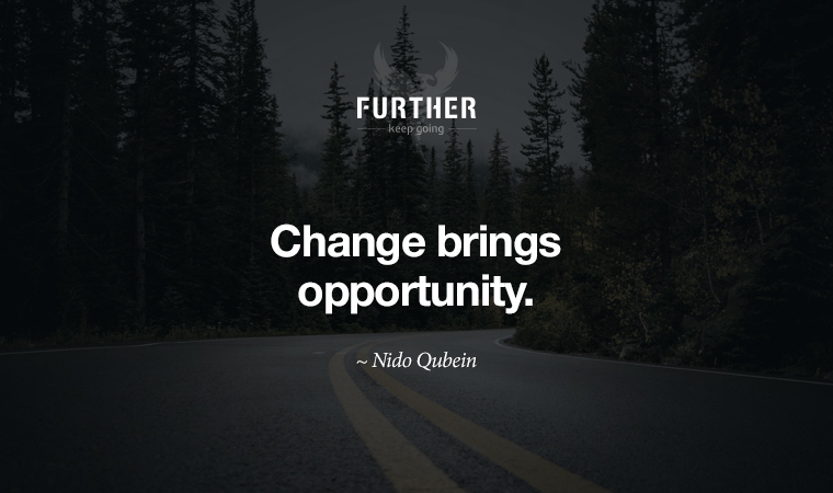 Change brings opportunity. ~ Nido Qubein