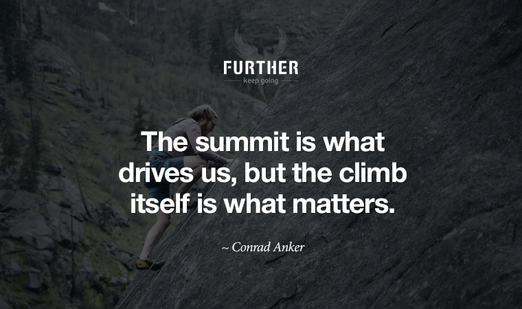 The summit is what drives us, but the climb itself is what matters. ~ Conrad Anker