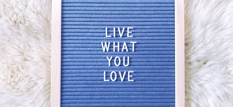 Live what your love