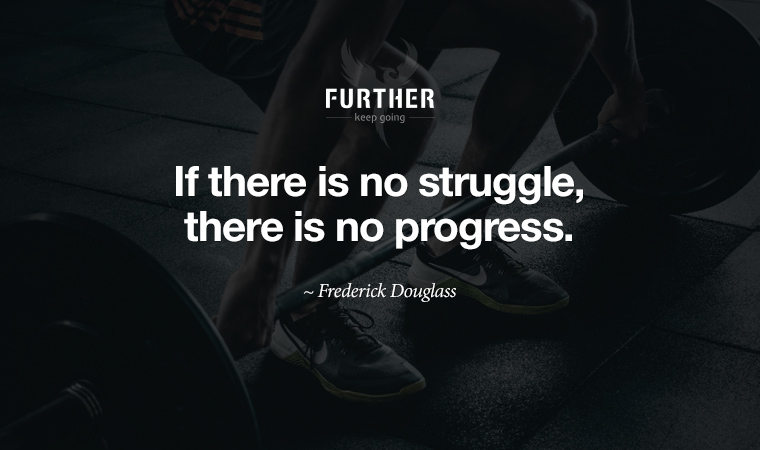 If there is no struggle, there is no progress. ~ Frederick Douglass