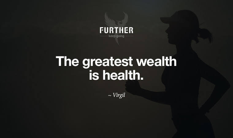 The greatest wealth is health ~ Virgil